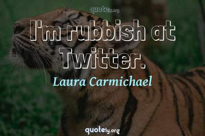 Photo Quote of I'm rubbish at Twitter.