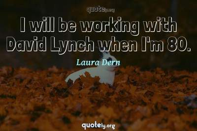 Photo Quote of I will be working with David Lynch when I'm 80.