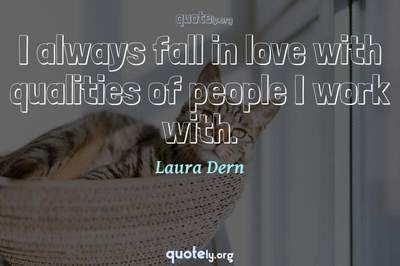 Photo Quote of I always fall in love with qualities of people I work with.