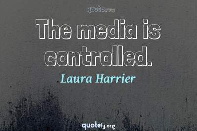 Photo Quote of The media is controlled.