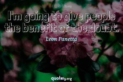 Photo Quote of I'm going to give people the benefit of the doubt.
