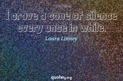 Photo Quote of I crave a cone of silence every once in while.