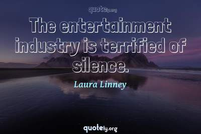 Photo Quote of The entertainment industry is terrified of silence.