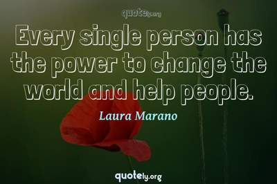 Photo Quote of Every single person has the power to change the world and help people.