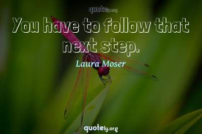 Photo Quote of You have to follow that next step.