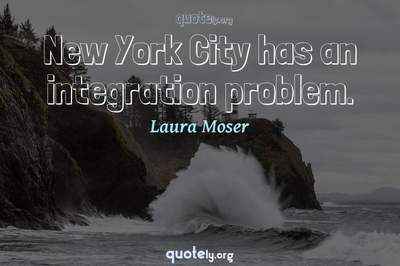 Photo Quote of New York City has an integration problem.