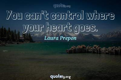 Photo Quote of You can't control where your heart goes.