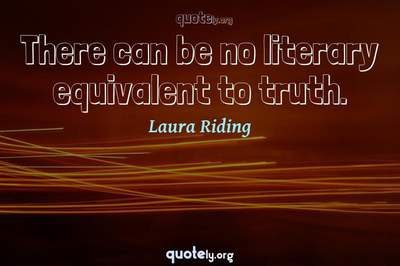 Photo Quote of There can be no literary equivalent to truth.