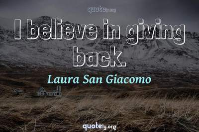 Photo Quote of I believe in giving back.