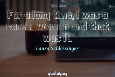 Photo Quote of For a long time, I was a career woman and that was it.