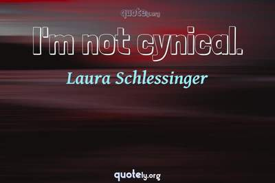Photo Quote of I'm not cynical.