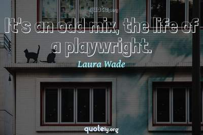 Photo Quote of It's an odd mix, the life of a playwright.