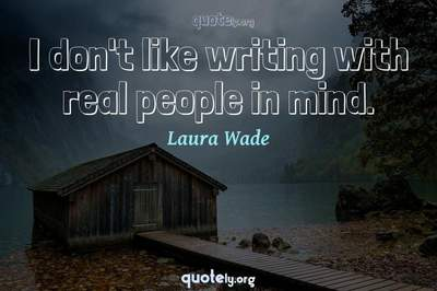 Photo Quote of I don't like writing with real people in mind.