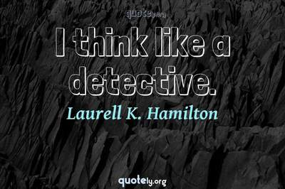 Photo Quote of I think like a detective.
