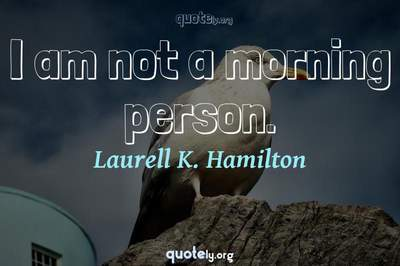 Photo Quote of I am not a morning person.