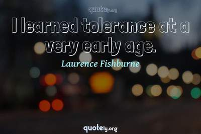 Photo Quote of I learned tolerance at a very early age.