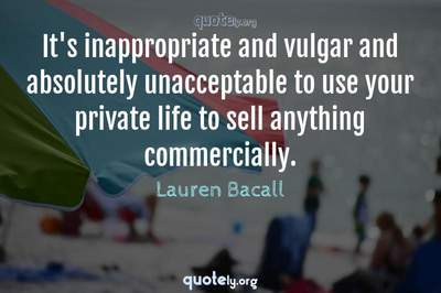Photo Quote of It's inappropriate and vulgar and absolutely unacceptable to use your private life to sell anything commercially.