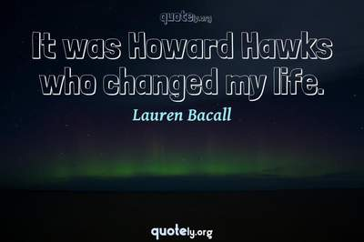 Photo Quote of It was Howard Hawks who changed my life.