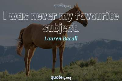 Photo Quote of I was never my favourite subject.