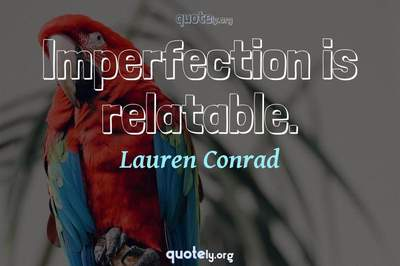 Photo Quote of Imperfection is relatable.