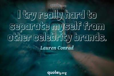 Photo Quote of I try really hard to separate myself from other celebrity brands.