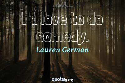 Photo Quote of I'd love to do comedy.