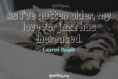 Photo Quote of As I've gotten older, my love for jazz has increased.