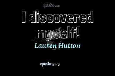 Photo Quote of I discovered myself!