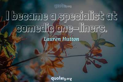 Photo Quote of I became a specialist at comedic one-liners.