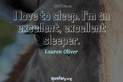 Photo Quote of I love to sleep. I'm an excellent, excellent sleeper.