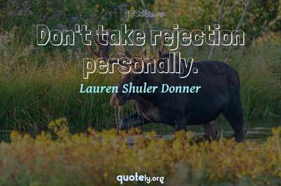 Photo Quote of Don't take rejection personally.
