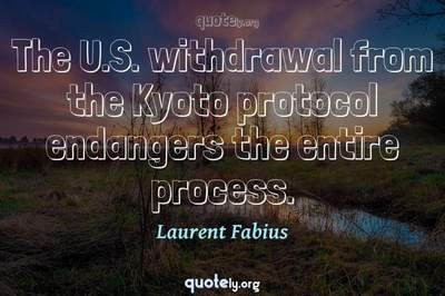Photo Quote of The U.S. withdrawal from the Kyoto protocol endangers the entire process.