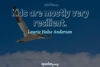 Photo Quote of Kids are mostly very resilient.