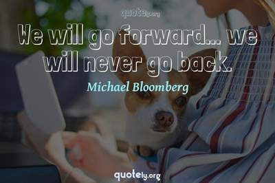 Photo Quote of We will go forward... we will never go back.