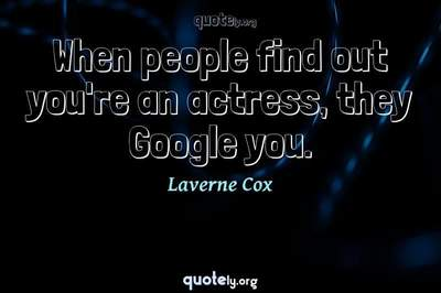 Photo Quote of When people find out you're an actress, they Google you.