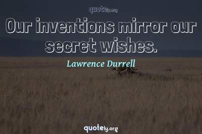 Photo Quote of Our inventions mirror our secret wishes.