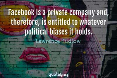 Photo Quote of Facebook is a private company and, therefore, is entitled to whatever political biases it holds.