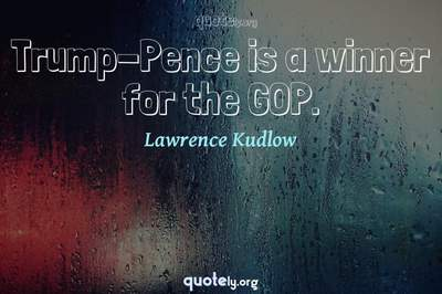 Photo Quote of Trump-Pence is a winner for the GOP.