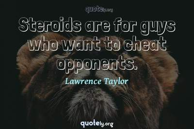 Photo Quote of Steroids are for guys who want to cheat opponents.