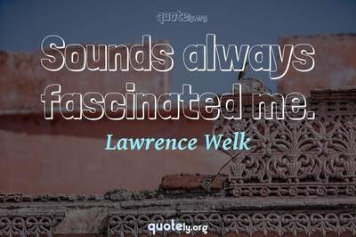 Photo Quote of Sounds always fascinated me.