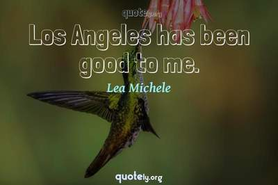 Photo Quote of Los Angeles has been good to me.