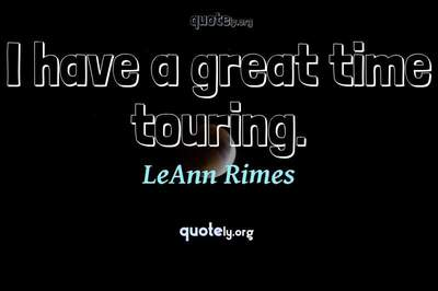 Photo Quote of I have a great time touring.