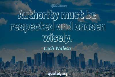 Photo Quote of Authority must be respected and chosen wisely.
