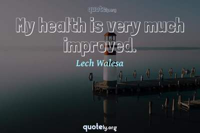 Photo Quote of My health is very much improved.