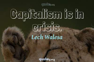 Photo Quote of Capitalism is in crisis.