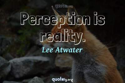 Photo Quote of Perception is reality.