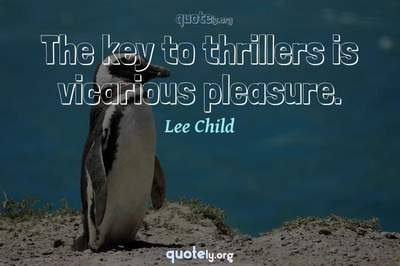 Photo Quote of The key to thrillers is vicarious pleasure.