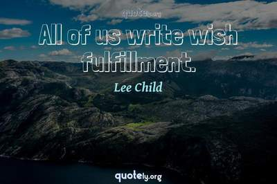 Photo Quote of All of us write wish fulfillment.
