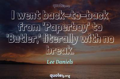 Photo Quote of I went back-to-back from 'Paperboy' to 'Butler,' literally with no break.