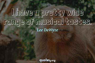 Photo Quote of I have a pretty wide range of musical tastes.